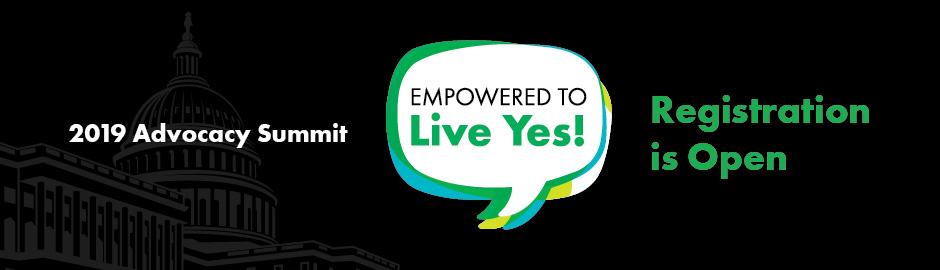 Empowered to Live Yes! Registration for the 2019 Advocacy Summit is Open!