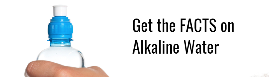 Get the FACTS on Alkaline Water