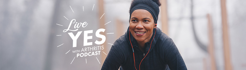 Live Yes! With Arthritis Podcast: Episode 4 - You Want Me to Exercise?