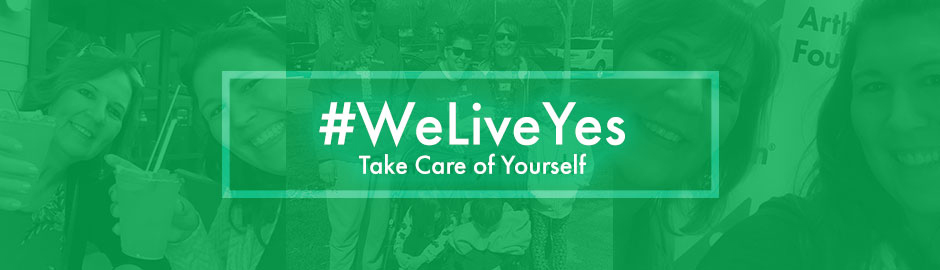 #WeLiveYes Take Care of Yourself, Emotionally & Physically